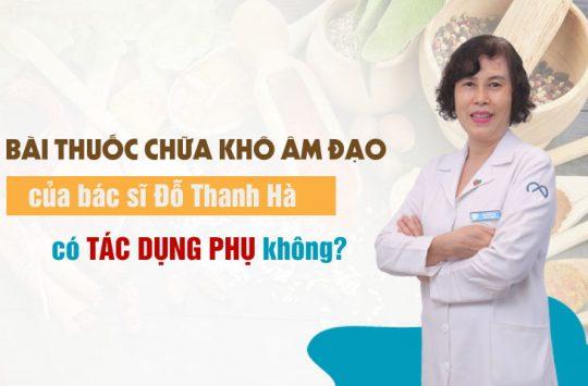 Bài thuốc chữa khô âm đạo của bác sĩ Đỗ Thanh Hà có tác dụng phụ không